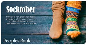 Building on its 2018 Socktober campaign during which more than 7,000 pairs of socks were donated to non-profit organizations serving homeless communities in Washington, on October 1st Peoples Bank launched its 2019 campaign with a goal of donating 10,000 pairs of socks.